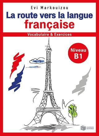La route vers la langue française-vocabulaire et exercices - Niveau B1
