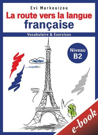La route vers la langue française-vocabulaire et exercices - Niveau B2